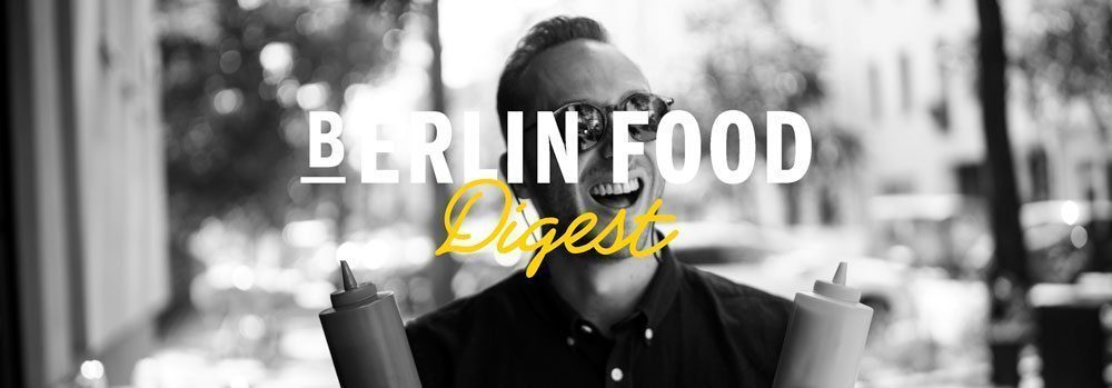 Berlin Food Digest Berlin Food Stories