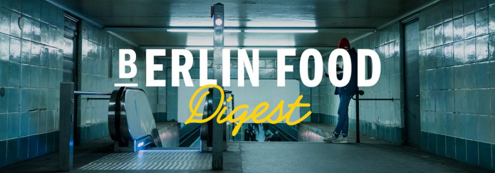 Berlin Food Digest #26 Berlin Food Stories