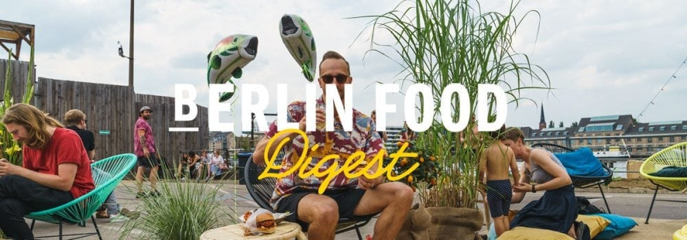 Berlin Food Digest #28 Berlin Food Stories
