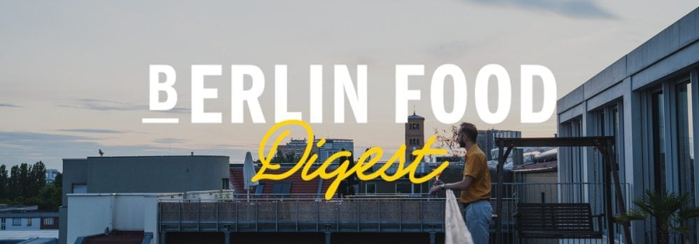 Berlin Food Digest #29